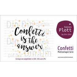 "Plotterdatei ""Confetti is the answer"""