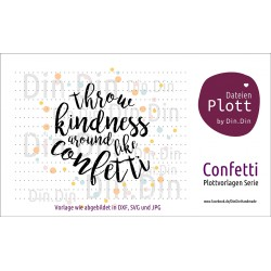 "Plotterdatei ""throw kindness around like confetti"""